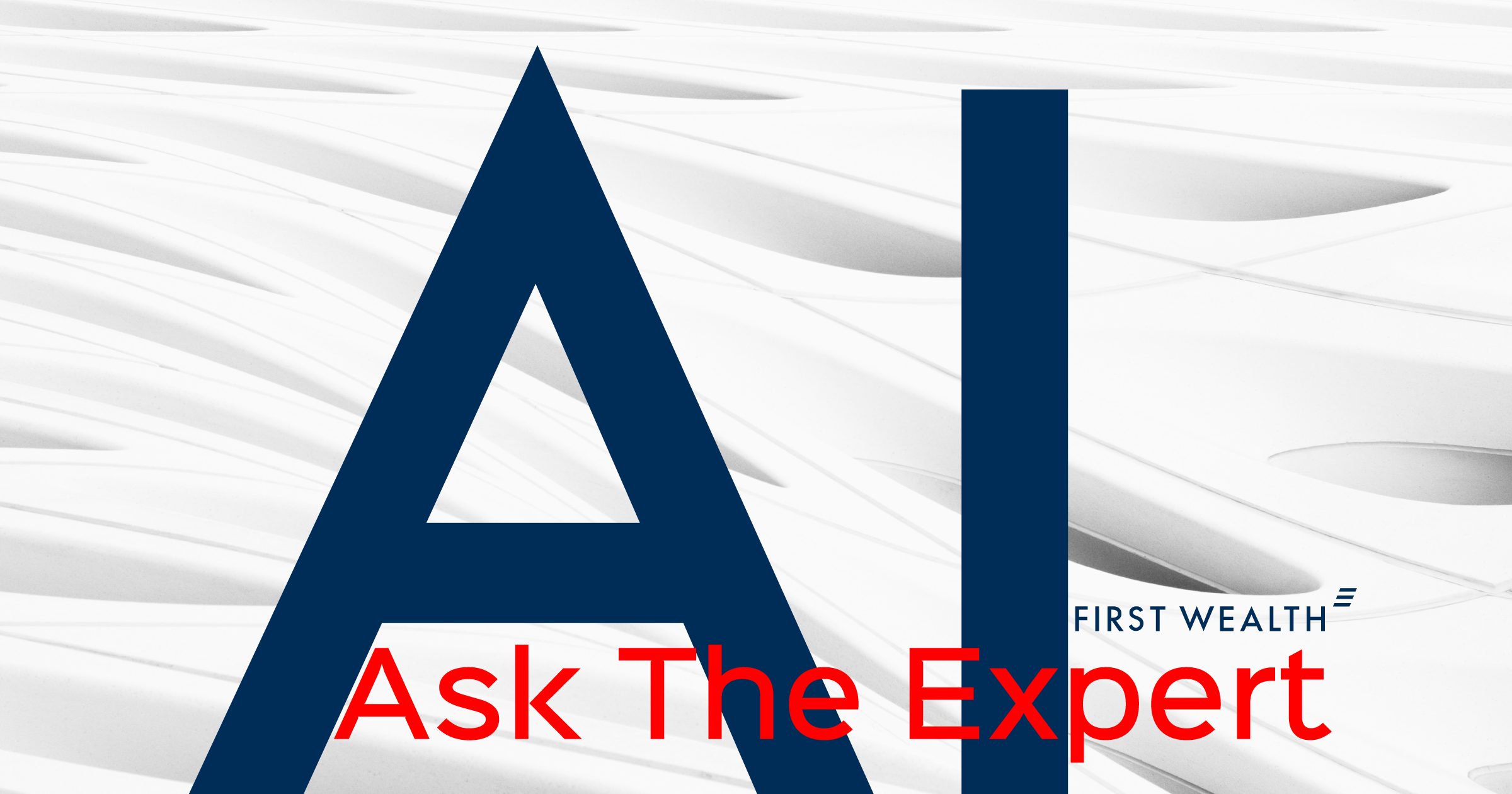 Ask the AI Expert – First Wealth