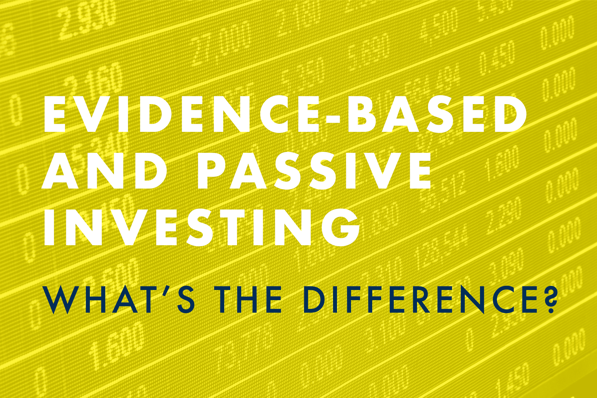 Evidence-Based and Passive Investing – What's the Difference?